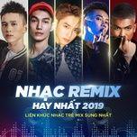 nhac remix tuyen chon hay nhat - lien khuc nhac tre mix sung nhat 2019 - v.a