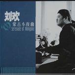 nhac nhe mong co / 蒙古小夜曲 - luu hoan (liu huan)