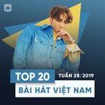 top 20 bai hat viet nam tuan 28/2019 - v.a
