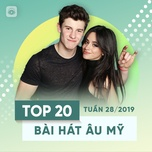 top 20 bai hat au my tuan 28/2019 - v.a