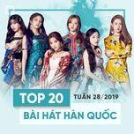 top 20 bai hat han quoc tuan 28/2019 - v.a