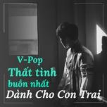 v-pop that tinh buon nhat danh cho con trai - v.a