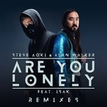 are you lonely (remixes) (single) - steve aoki, alan walker, isak