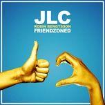friendzoned (single) - jlc, robin bengtsson