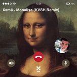 monalisa (kvsh remix) (single) - xama, kvsh