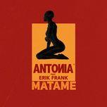 matame (single) - antonia, erik frank