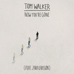 now you're gone (radio edit) (single) - tom walker, zara larsson