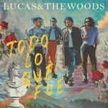 todo lo que fue (single) - lucas & the woods