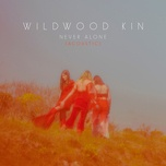 never alone (acoustic) (single) - wildwood kin