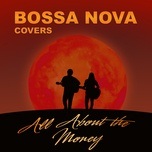 all about the money (single) - bossa nova covers