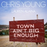 town ain't big enough (single) - chris young, lauren alaina