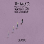 now you're gone (acoustic) (single) - tom walker, zara larsson