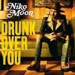 drunk over you (single) - niko moon