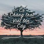 co chang trai viet len cay - nhung bai hat cover hay nhat 2019 - v.a