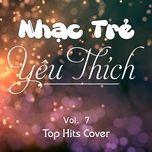 nhac tre yeu thich (vol. 7) - top hits cover - v.a