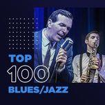 top 100 blues/jazz hay nhat - v.a