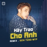 hay trao cho anh (remix) - son tung m-tp