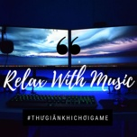 relax with music - thu gian khi choi game - v.a