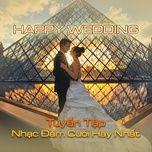 happy wedding - tuyen tap nhac dam cuoi hay nhat - v.a