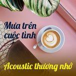 mua tren cuoc tinh - acoustic thuong nho - v.a