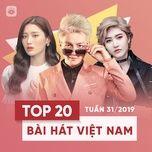 top 20 bai hat viet nam tuan 31/2019 - v.a