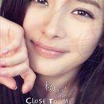 close to me - duong mich (yang mi)