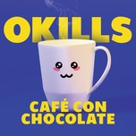 cafe con chocolate (single) - okills