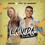 la vida es una sola (single) - nacho, tito el bambino