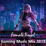 female vocal gaming music mix 2019 - v.a