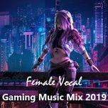female vocal gaming music mix 2019 - v.a