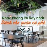 nhac khong loi hay nhat danh cho quan ca phe (vol.2) - v.a