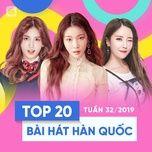 top 20 bai hat han quoc tuan 32/2019 - v.a