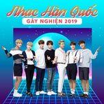 nhac han quoc gay nghien 2019 - v.a