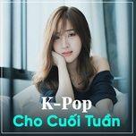 k-pop cho cuoi tuan - v.a