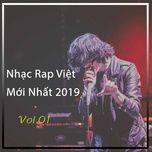 nhac rap viet moi nhat 2019 vol.01 - v.a