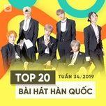top 20 bai hat han quoc tuan 34/2019 - v.a