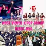 most viewed k-pop group debut mvs - v.a