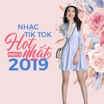 nhac hot nhat tik tok 2019 - part 2 - v.a