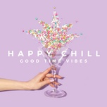 happy chill: good time vibes - v.a