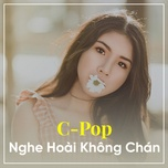 c-pop nghe hoai khong chan (vol. 1) - v.a