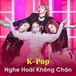 k-pop nghe hoai khong chan (vol. 1) - v.a