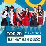 top 20 bai hat han quoc tuan 35/2019 - v.a