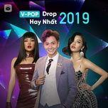 nhung ca khuc v-pop co drop hay nhat 2019 - v.a