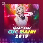 nhac san cuc manh 2019 - dj