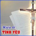 Album Hiến lễ Tình yêu | Thánh ca Dâng Lễ tuyển chọn - Lm. JB Nguyễn Sang, Gia Ân (Hát Thánh Ca), Hoàng Oanh
