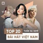 top 20 bai hat viet nam tuan 36/2019 - v.a