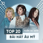 top 20 bai hat au my tuan 36/2019 - v.a