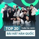 top 20 bai hat han quoc tuan 36/2019 - v.a
