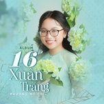 16 xuan trang - phuong my chi