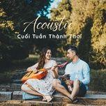 acoustic - cuoi tuan thanh thoi - v.a